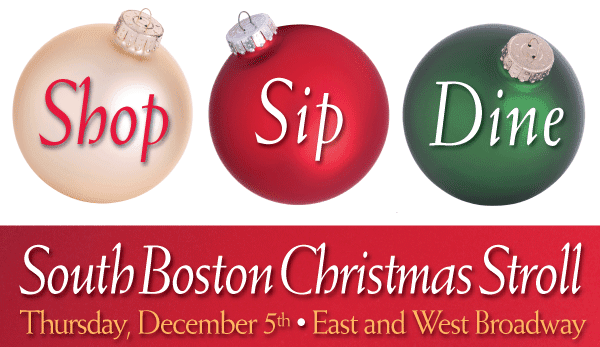 ShopSipDine each word in a Christmas ornament South Boston Christmas StrollThursday December 5th East and West Broadway in red rectangle